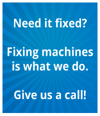 Need it fixed? Fixing machines is what we do. Give us a call!